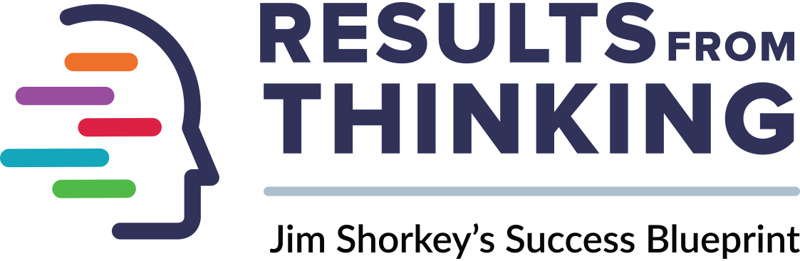 Results From Thinking | Jim Shorkey